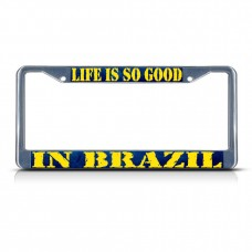 LIFE IS SO GOOD IN BRAZIL BRAZIL Metal License Plate Frame Tag Border Two Holes   322592928396